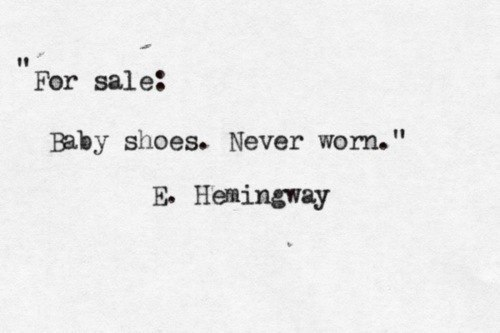 This is the original six word story written by Ernest Hemingway.